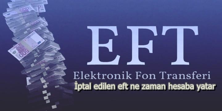 İptal edilen EFT ne zaman gelir