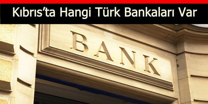 Kıbrıs'ta Hangi Türk Bankaları Var