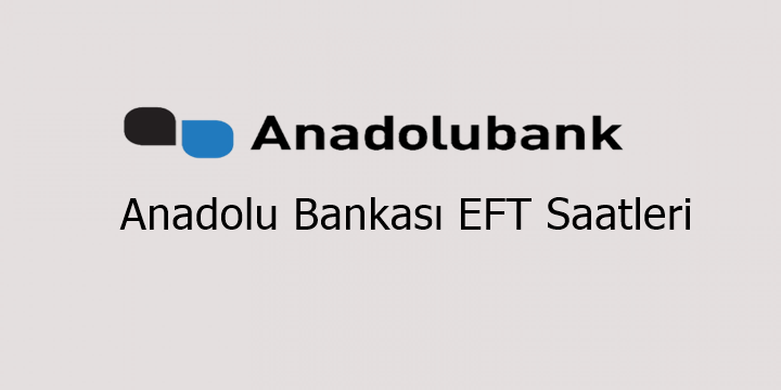 Anadolu Bankası EFT Saatleri 2018
