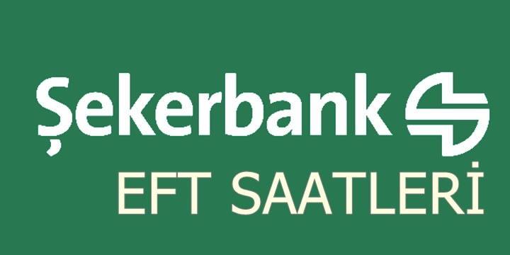 Şekerbank EFT saatleri 2018