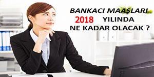 Bankacı Maaşları 2018 Yılı Öngörüleri